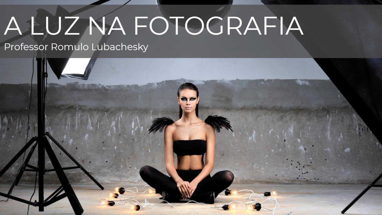 luz na fotografia romulo lubachesky curso completo